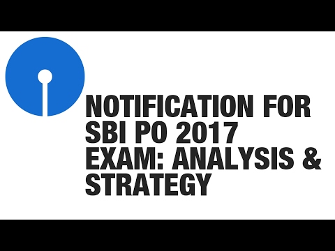 Notification for SBI PO 2017 Exam: Eligibility, Strategy for Prelims, Booklist, Syllabus, etc.
