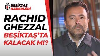 Rachid Ghezzal Takımda Kalacak Mı? Beşiktaş Asbaşkanı Emre Kocadağ Açıkladı!