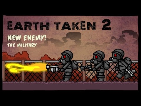 Earth Taken 2  - New Enemy ! The Military