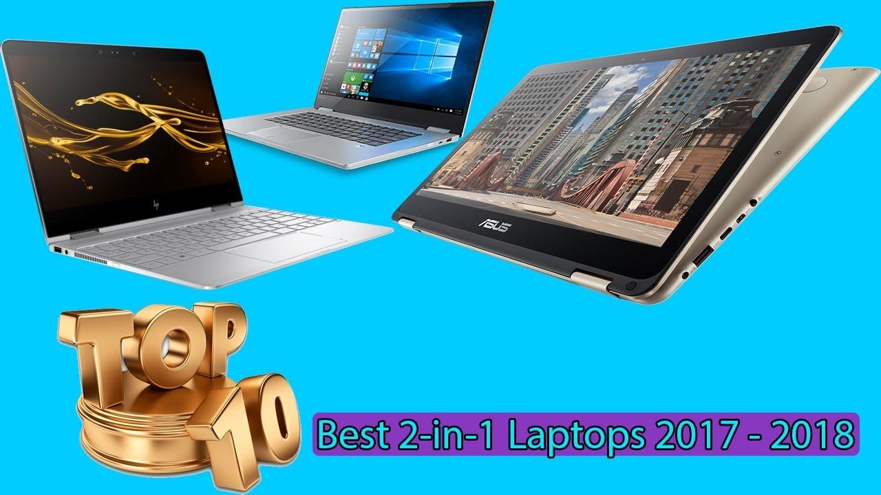 Top 10 Best 2 In 1 Laptops 2017 2018 Convertible Hybrid Laptop