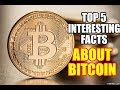 Top 5 Interesting Facts About Bitcoin