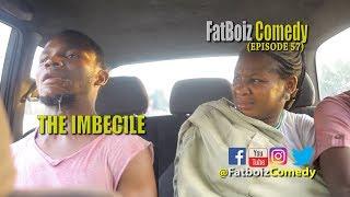 THE imbecile (FATBOIZ COMEDY) EPISODE 57