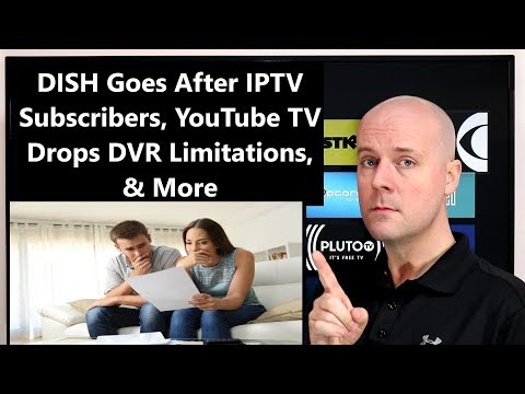 CCT - DISH Goes After IPTV Subscriber Names, YouTube TV Drops DVR Limitations, & More
