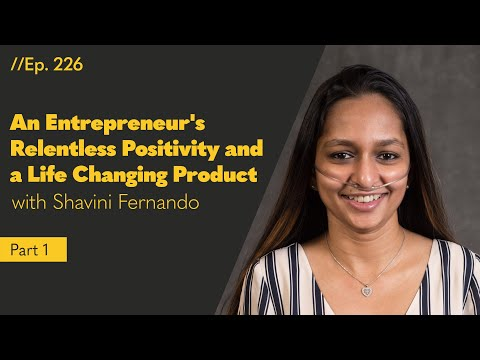 An Entrepreneur's Relentless Positivity and a Life Changing Product (Part One) - 226