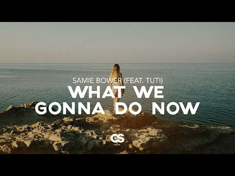 Samie Bower - What We Gonna Do Now (feat. Tuti)