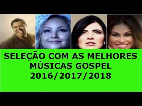 Musica Gospel -  Seleção Com as Melhores Musicas Gospel 2016/2017/2018
