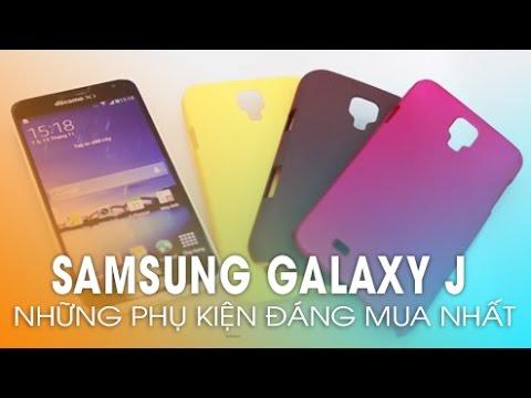 SAMSUNG GALAXY J: Những phụ kiện đáng mua nhất!