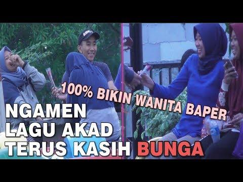 NGAMEN LAGU AKAD + KASIH BUNGA? 100% CEWEK BAPER !!!