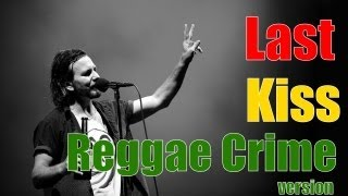 "Pearl Jam - Last Kiss - Reggae ""crime"" cover version"