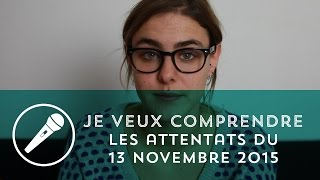Je veux comprendre les attentats du 13 novembre
