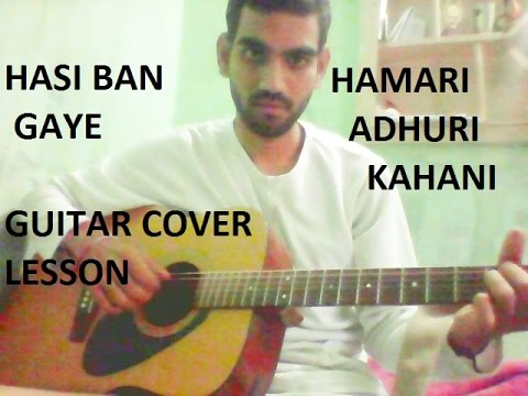 Hasi Ban Gaye - EASY GUITAR LESSON FULL CHORDS - Hamari Adhuri Kahani