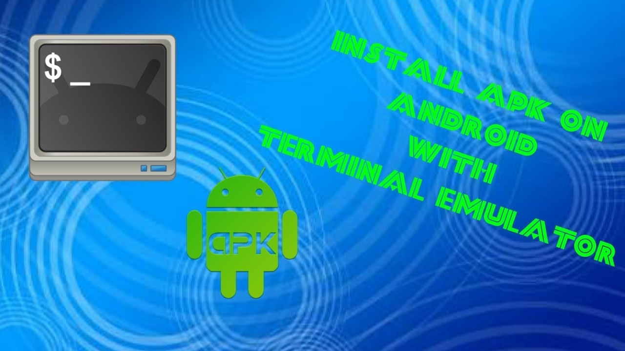 Install Apk On Any Android Phone Via Terminal Emulator Needs Root