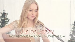 Justine Dorsey - No One Would Be Alone On Christmas Eve (Original Music by Justine Dorsey)