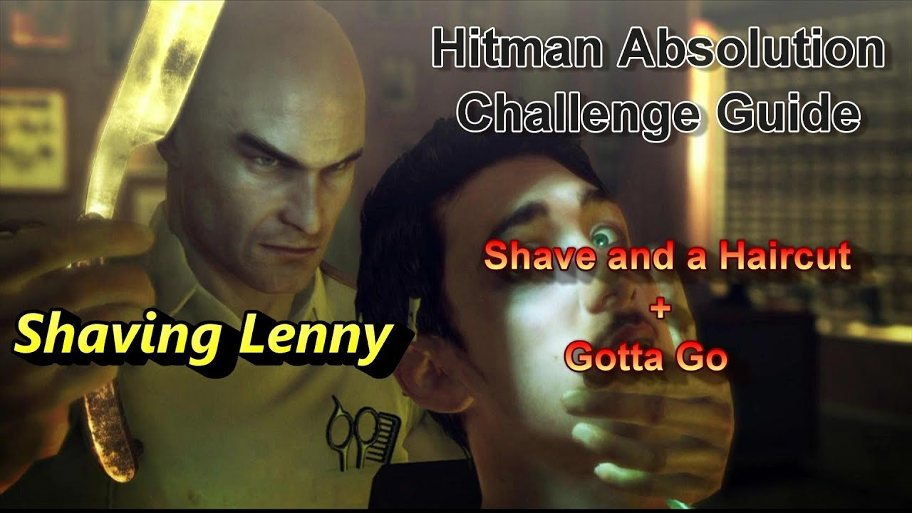 Hitman Absolution Challenge Guide Shaving Lenny Shave And A