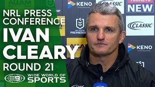 NRL Press Conference: Ivan Cleary - Round 21   NRL on Nine