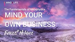 Mind Your Own Business - Fundamentals of Metaphysics (Ernest Holmes) Love & Law- Chapter 1