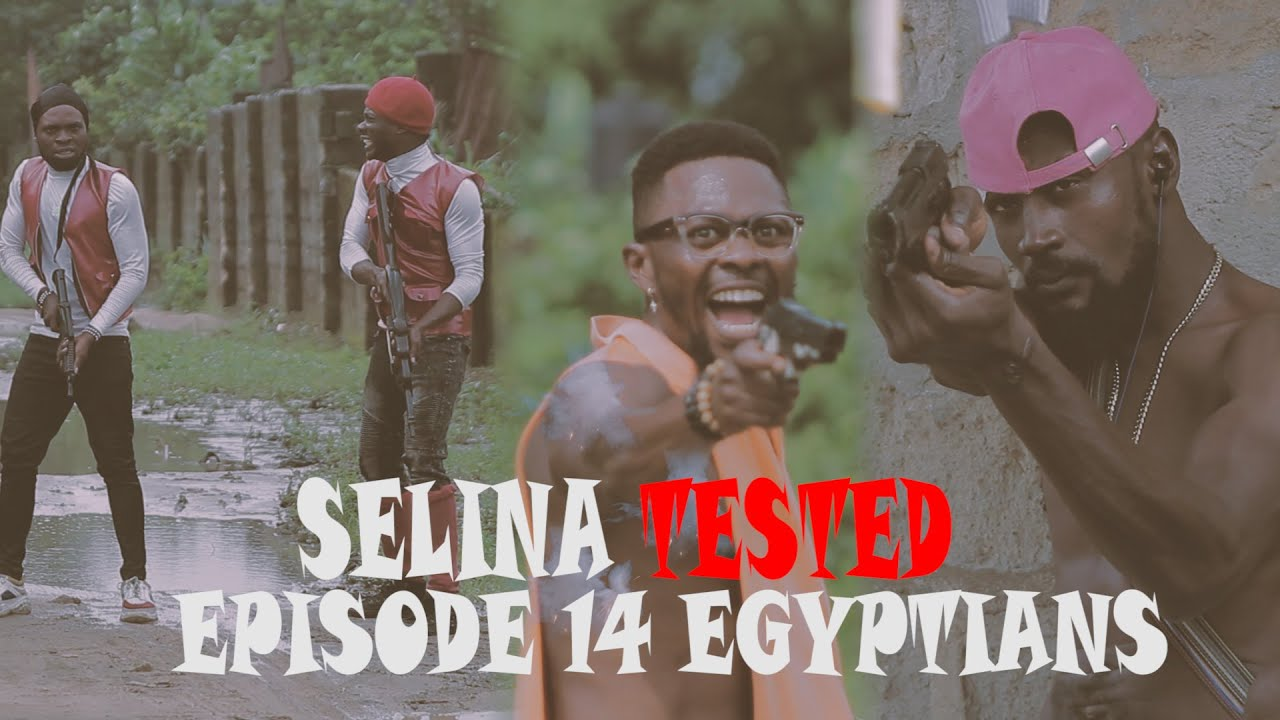 Download SELINA TESTED –  (EPISODE 14  EGYPTIANS)