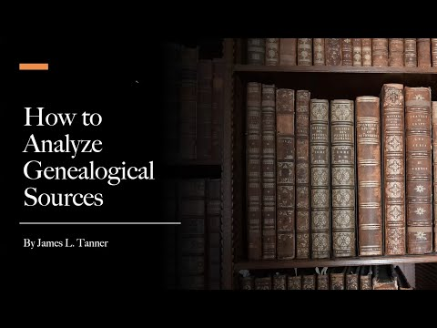 How To Analyze Genealogical Sources - James Tanner