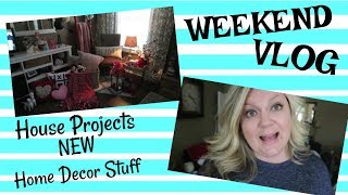 Weekend VLOG - House Projects + NEW Home Decor Stuff  | January 2018