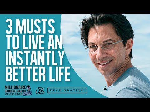3 MUSTS To Live An Instantly Better Life