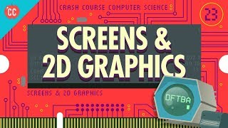 Screens & 2D Graphics: Crash Course Computer Science #23
