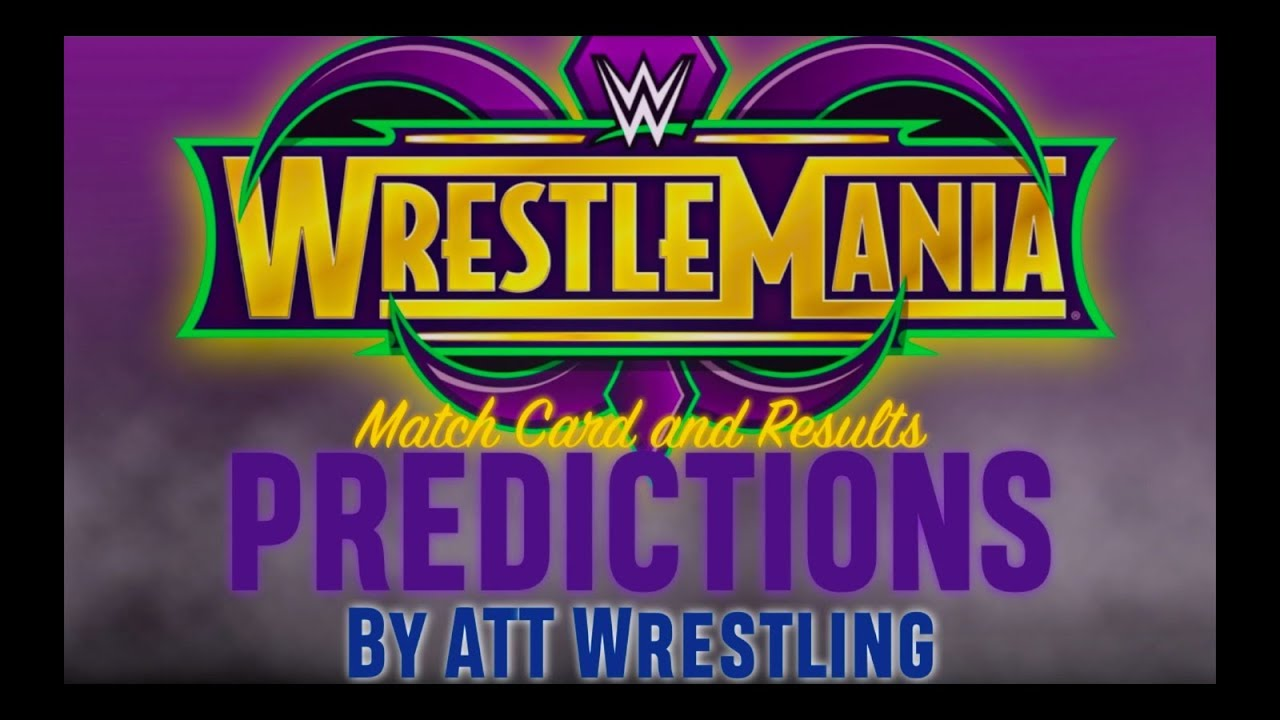 WWE Wrestlemania 34 *PREDICTIONS* · Match Card and Results