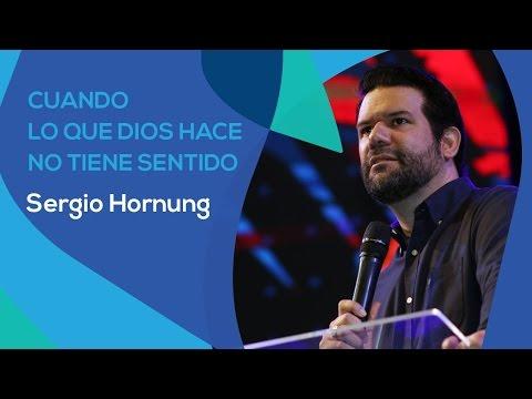 CUANDO LO QUE DIOS HACE NO TIENEN SENTIDO - SERGIO HORNUNG