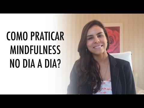 Como praticar Mindfulness no dia a dia?