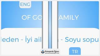 Of good family Nedir? Of good family  İngilizce Türkçe Anlamı Ne Demek? Telaffuzu Nasıl Okunur?