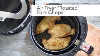 """Air Fryer """"Roasted"""" Pork Chops - So Quick, Easy & Delicious!"""