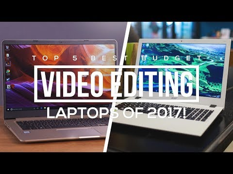 Top 5 Best Budget Video Editing Laptops Of 2017!