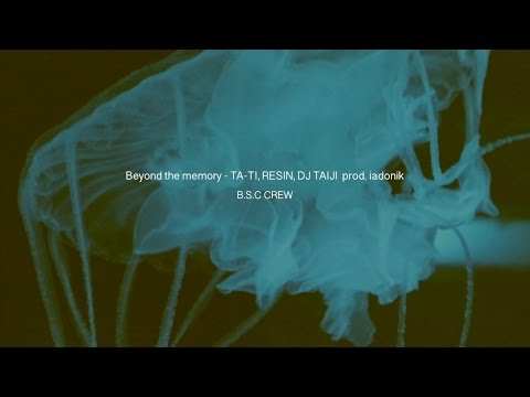Beyond the memory / TA-TI RESIN  DJ TAIJI Prod.by iadonik (B.S.C CREW)
