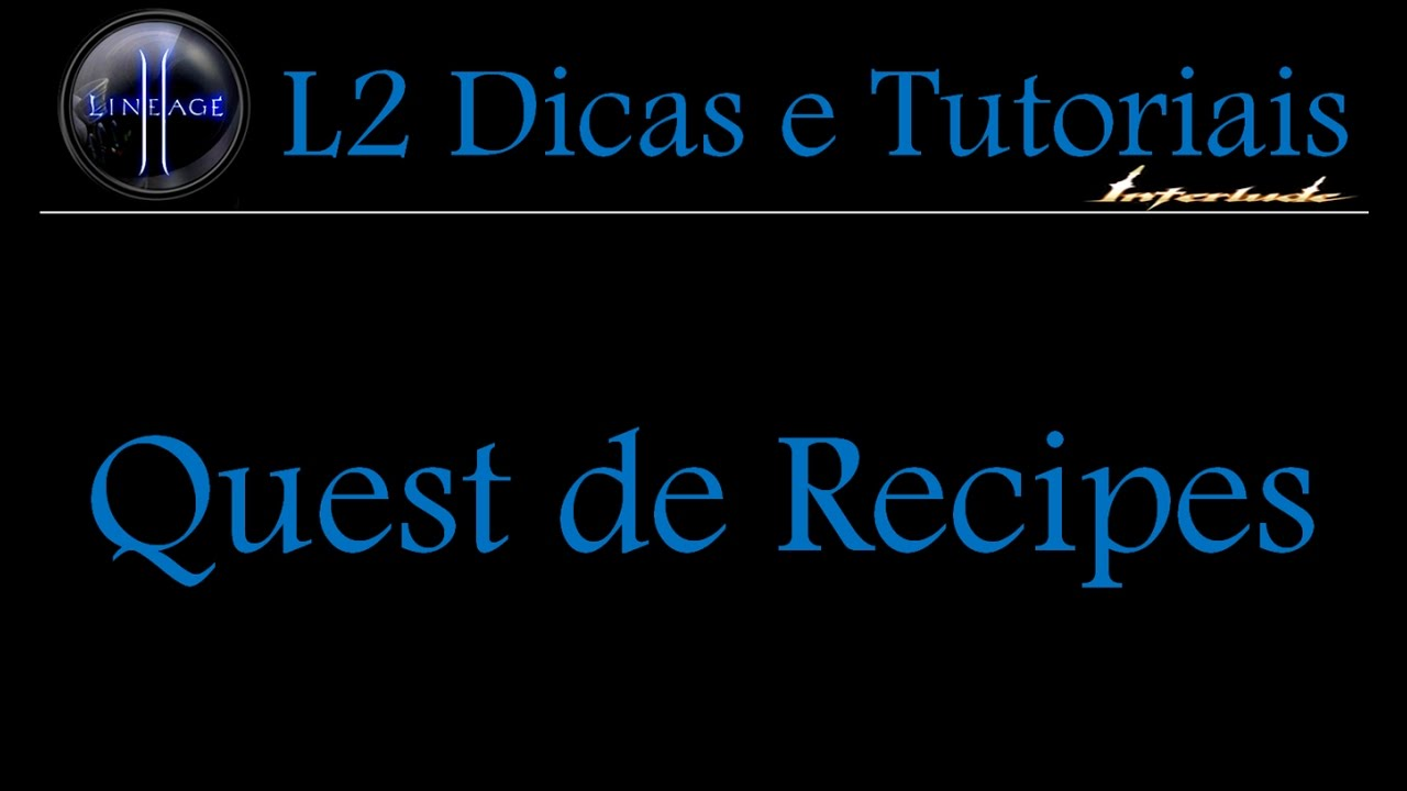 L2 quest de recipes xx legacy of insolence xx youtube l2 quest de recipes xx legacy of insolence xx malvernweather Gallery