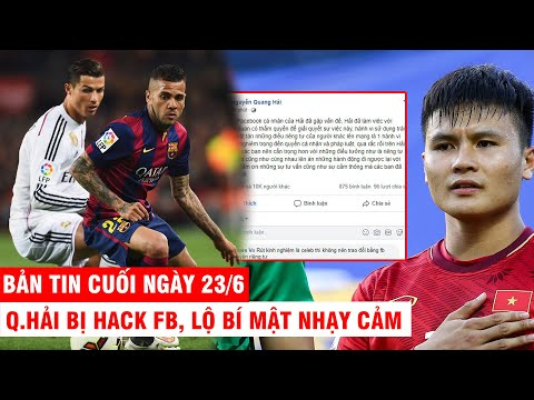 BẢN TIN CUỐI NGÀY 23/6 |Q.Hải bị hack FB, lộ bí mật nhạy cảm-Alves khẳng định CR7 không quá xuất sắc