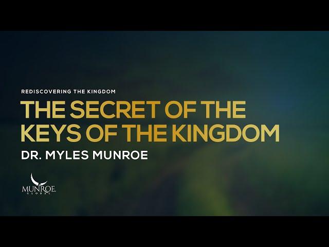The Secret of The Keys of The Kingdom | Dr. Myles Munroe