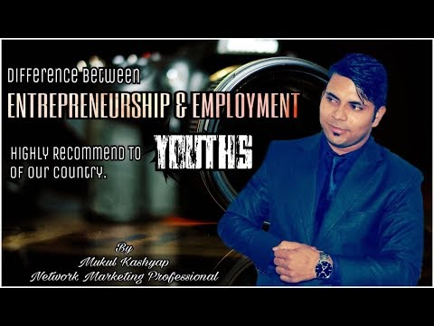 Difference Between Entrepreneurship & Employment by Mukul Kashyap