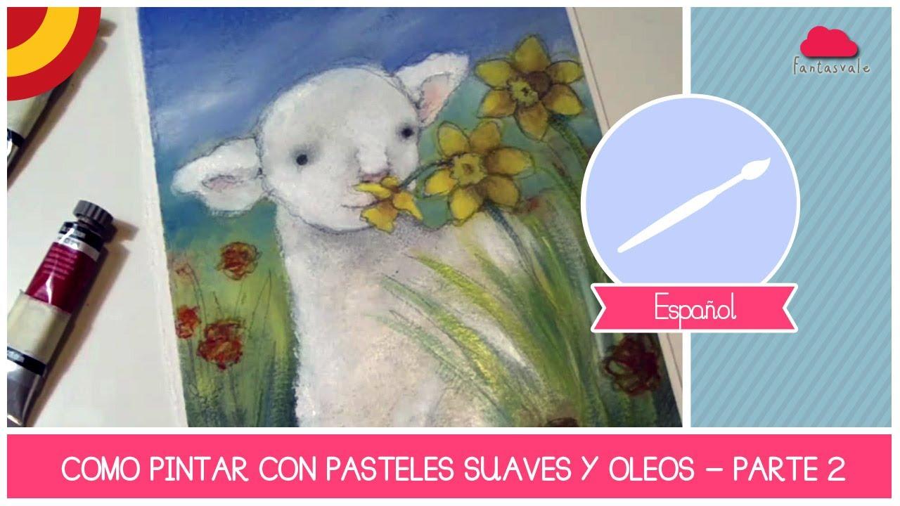 Tutorial ARTE: Como pintar con pintura a oleo y pasteles suaves - El  cordero feliz - PARTE 2