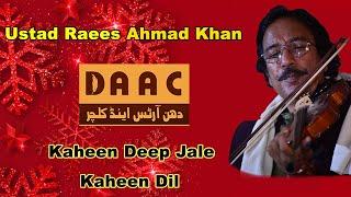 Kaheen Deep Jale Kaheen Dil | Ustad Raees Ahmad Khan Violinist | DAAC Instrumental Music