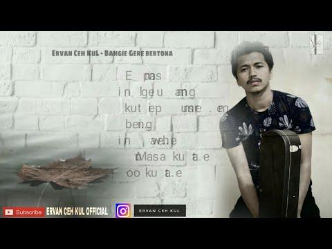 Ervan Ceh KuL - Bahgie Gere bertona [ lirik ] Lagu Gayo terbaru
