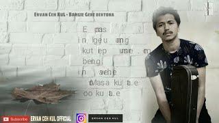 Gambar cover Ervan Ceh KuL - Bahgie Gere bertona [ lirik ] Lagu Gayo terbaru