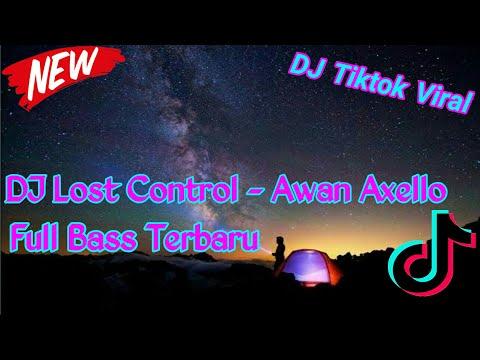 dj-tiktok-viral🎧-🔊-dj-lost-control-awan-axello-fullbass-terbaru