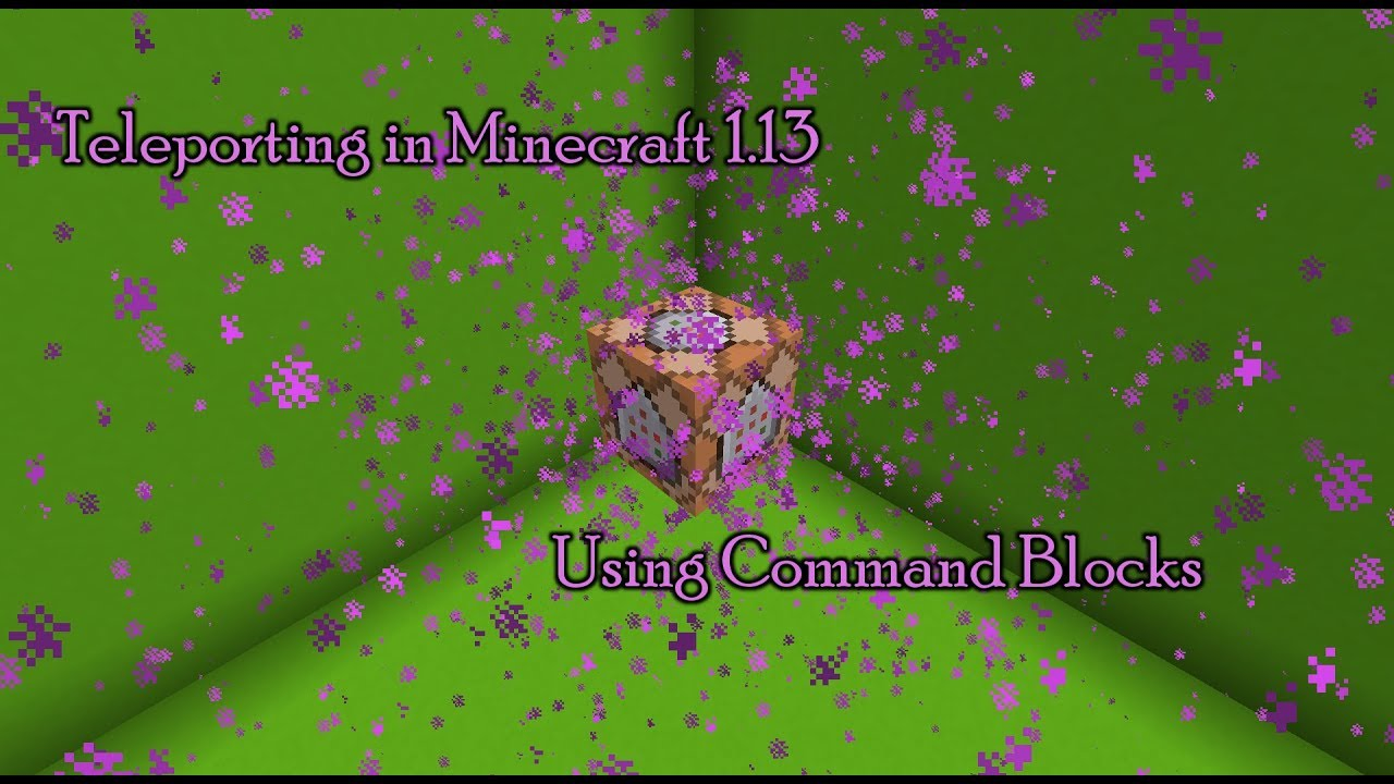 Using Command Blocks to Teleport in Minecraft 1 13