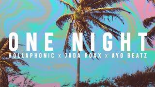 HOLLAPHONIC X JADA ROXX X AYO BEATZ  - ONE NIGHT (Official Video)