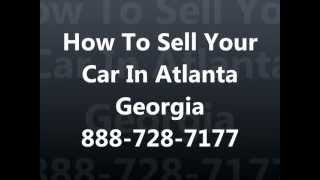 How To Sell My Car In Atlanta GA 888-728-7177 Cash For Cars Atlanta