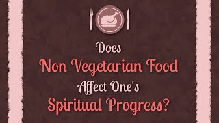 Does Non Vegetarian Food Affect One's Spiritual Progress?
