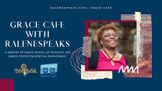 RaleneSpeaks share on Grace Cafe with Carmen Pate and Grace Center
