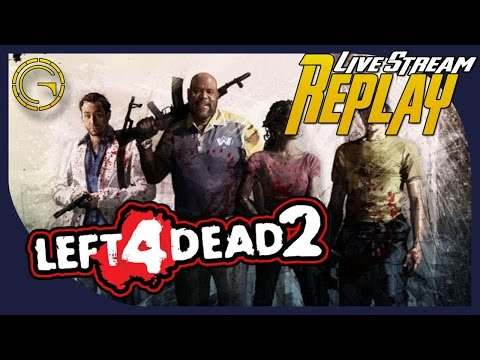 Left 4 Dead 2 Live Stream Replay W/ CB 74 & Mythical Sausage 24-03-2017