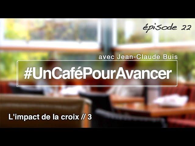 #UnCaféPourAvancer ep22 - L'impact de la croix // 3- par Jean-Claude Buis