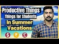 Top 5 Must do Things Every Student Do in their Summer Vacations | College | School | 2019
