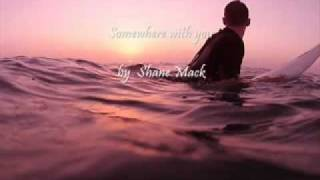 Somewhere With You - By Shane Mack